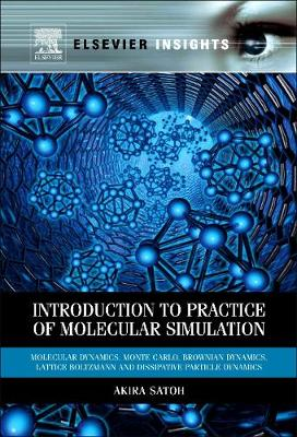 Introduction to Practice of Molecular Simulation: Molecular Dynamics, Monte Carlo, Brownian Dynamics, Lattice Boltzmann and Dissipative Particle Dynamics (Hardback)