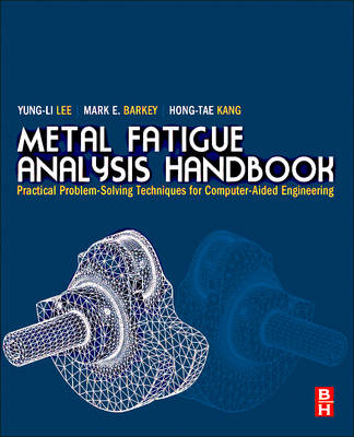 Metal Fatigue Analysis Handbook: Practical Problem-solving Techniques for Computer-aided Engineering (Hardback)