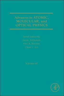Advances in Atomic, Molecular, and Optical Physics: Volume 60 - Advances In Atomic, Molecular, and Optical Physics (Hardback)