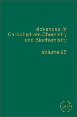 Advances in Carbohydrate Chemistry and Biochemistry: Volume 65 - Advances in Carbohydrate Chemistry and Biochemistry (Hardback)