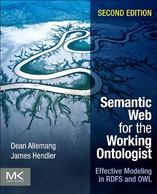 Semantic Web for the Working Ontologist: Effective Modeling in RDFS and OWL (Paperback)