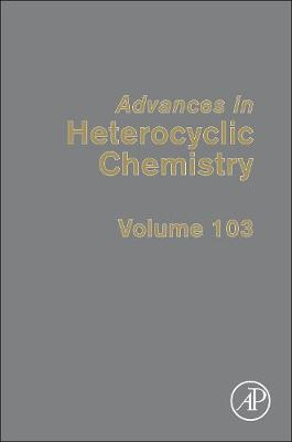 Advances in Heterocyclic Chemistry: Volume 103 - Advances in Heterocyclic Chemistry (Hardback)