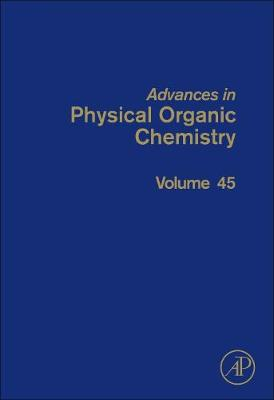 Advances in Physical Organic Chemistry: Volume 45 - Advances in Physical Organic Chemistry (Hardback)