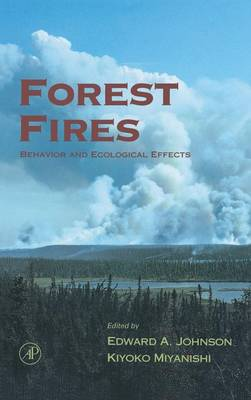 Forest Fires: Behavior and Ecological Effects (Hardback)