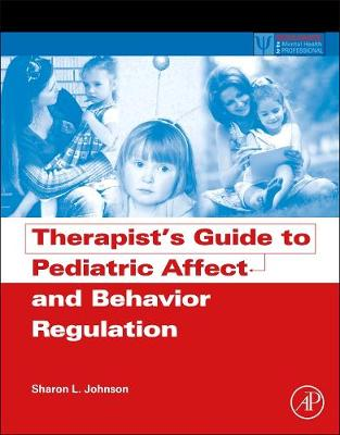 Therapist's Guide to Pediatric Affect and Behavior Regulation - Practical Resources for the Mental Health Professional (Paperback)
