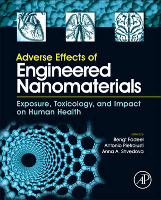 Adverse Effects of Engineered Nanomaterials: Exposure, Toxicology, and Impact on Human Health (Hardback)
