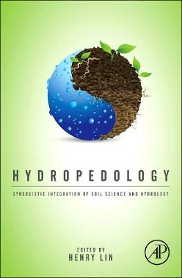 Hydropedology: Synergistic Integration of Soil Science and Hydrology (Hardback)