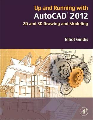 Up and Running with AutoCAD 2012: 2D and 3D Drawing and Modeling (Paperback)