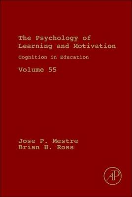 Cognition in Education: Volume 55 - Psychology of Learning and Motivation (Hardback)