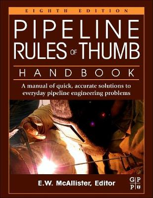Pipeline Rules of Thumb Handbook: A Manual of Quick, Accurate Solutions to Everyday Pipeline Engineering Problems (Paperback)