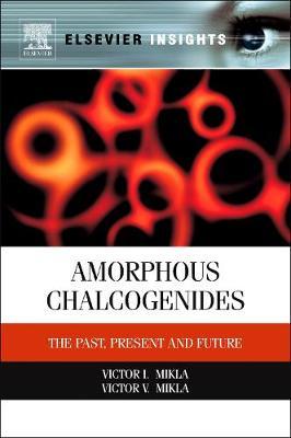 Amorphous Chalcogenides: The Past, Present and Future (Hardback)