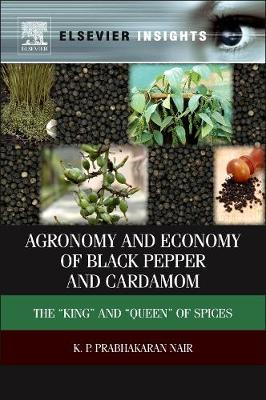 "Agronomy and Economy of Black Pepper and Cardamom: The ""King"" and ""Queen"" of Spices (Hardback)"