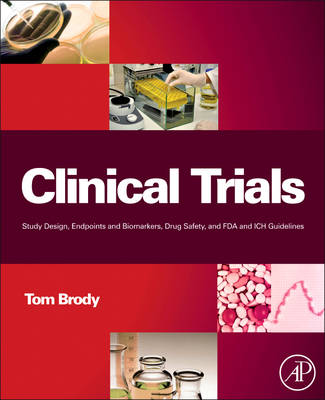 Clinical Trials: Study Design, Endpoints and Biomarkers, Drug Safety, and FDA and ICH Guidelines (Hardback)