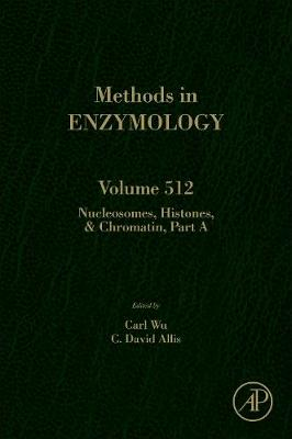 Nucleosomes, Histones and Chromatin Part A: Volume 512 - Methods in Enzymology (Hardback)