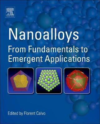 Nanoalloys: From Fundamentals to Emergent Applications (Hardback)