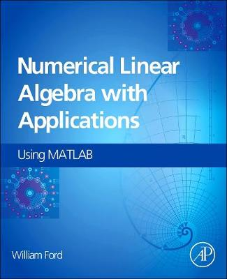 Numerical Linear Algebra with Applications: Using MATLAB (Hardback)