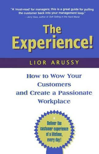 The Experience: How to Wow Your Customers and Create a Passionate Workplace (Paperback)