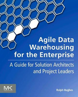 Agile Data Warehousing for the Enterprise: A Guide for Solution Architects and Project Leaders (Paperback)