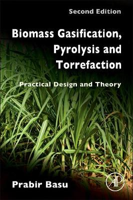 Biomass Gasification, Pyrolysis and Torrefaction: Practical Design and Theory (Hardback)