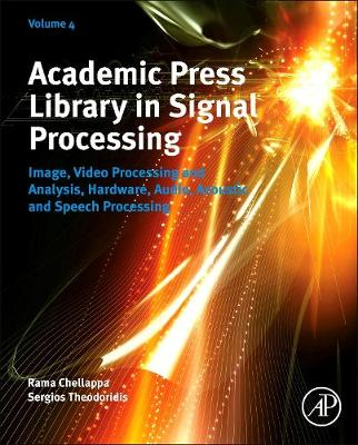 Academic Press Library in Signal Processing: Volume 4: Image, Video Processing and Analysis, Hardware, Audio, Acoustic and Speech Processing - Academic Press Library in Signal Processing (Hardback)