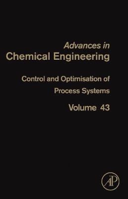 Control and Optimisation of Process Systems: Volume 43 - Advances in Chemical Engineering (Hardback)