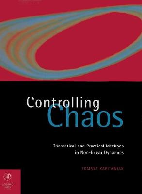 Controlling Chaos: Theoretical and Practical Methods in Non-linear Dynamics (Hardback)