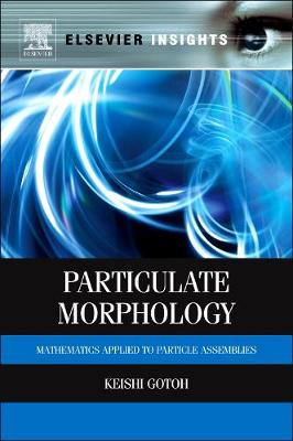 Particulate Morphology: Mathematics Applied to Particle Assemblies (Hardback)