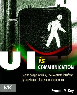 UI is Communication: How to Design Intuitive, User Centered Interfaces by Focusing on Effective Communication (Paperback)