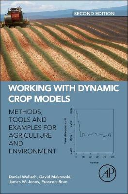Working with Dynamic Crop Models: Evaluation, Analysis, Parameterization, and Applications, 2e (Hardback)