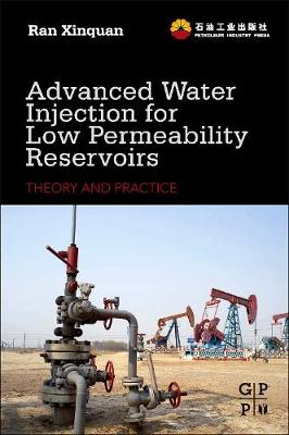 Advanced Water Injection for Low Permeability Reservoirs: Theory and Practice (Hardback)