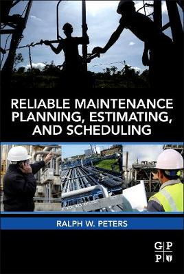 Reliable Maintenance Planning, Estimating, and Scheduling (Paperback)