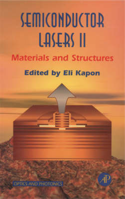 Semiconductor Lasers II: Materials and Structures - Optics and Photonics (Hardback)