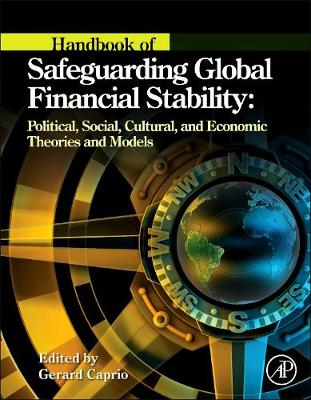 Handbook of Safeguarding Global Financial Stability: Political, Social, Cultural, and Economic Theories and Models (Hardback)