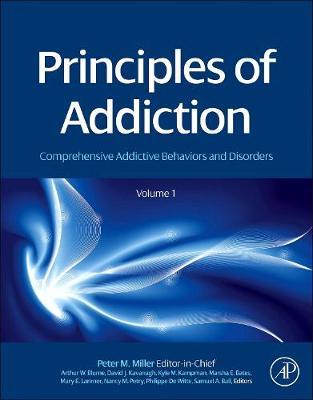 Principles of Addiction: Comprehensive Addictive Behaviors and Disorders, Volume 1 (Hardback)