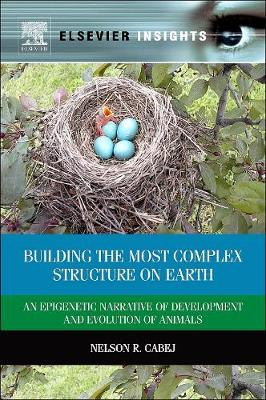 Building the Most Complex Structure on Earth: An Epigenetic Narrative of Development and Evolution of Animals (Hardback)
