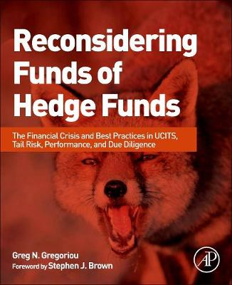 Reconsidering Funds of Hedge Funds: The Financial Crisis and Best Practices in UCITS, Tail Risk, Performance, and Due Diligence (Hardback)
