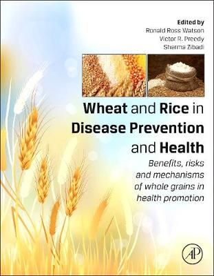 Wheat and Rice in Disease Prevention and Health: Benefits, risks and mechanisms of whole grains in health promotion (Hardback)