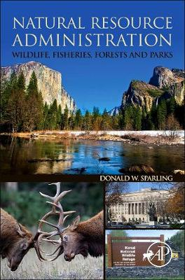 Natural Resource Administration: Wildlife, Fisheries, Forests and Parks (Paperback)