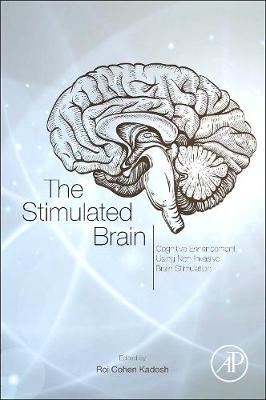 The Stimulated Brain: Cognitive Enhancement Using Non-Invasive Brain Stimulation (Hardback)
