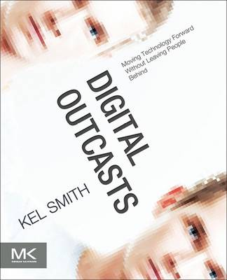 Digital Outcasts: Moving Technology Forward without Leaving People Behind (Paperback)