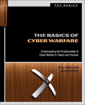 The Basics of Cyber Warfare: Understanding the Fundamentals of Cyber Warfare in Theory and Practice (Paperback)