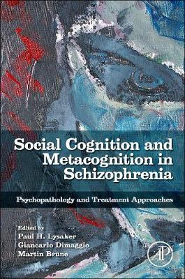 Social Cognition and Metacognition in Schizophrenia: Psychopathology and Treatment Approaches (Hardback)