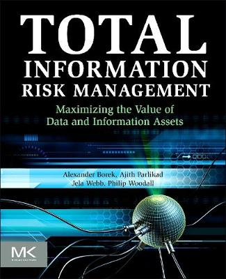 Total Information Risk Management: Maximizing the Value of Data and Information Assets (Paperback)