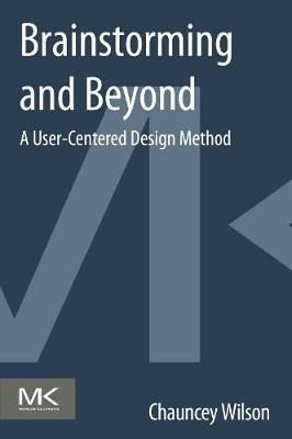 Brainstorming and Beyond: A User-Centered Design Method (Paperback)