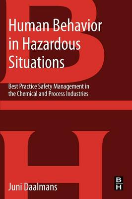 Human Behavior in Hazardous Situations: Best Practice Safety Management in the Chemical and Process Industries (Paperback)
