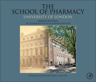 The School of Pharmacy, University of London: Medicines, Science and Society, 1842-2012 (Hardback)