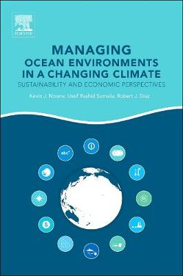 Managing Ocean Environments in a Changing Climate: Sustainability and Economic Perspectives (Hardback)