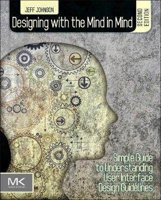 Designing with the Mind in Mind: Simple Guide to Understanding User Interface Design Guidelines (Paperback)