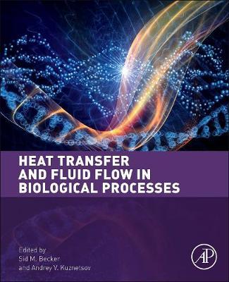 Heat Transfer and Fluid Flow in Biological Processes (Hardback)