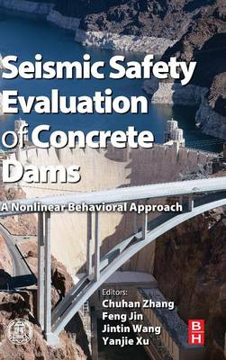 Seismic Safety Evaluation of Concrete Dams: A Nonlinear Behavioral Approach (Hardback)